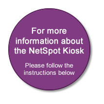 For more information about the NetSpot Kiosk Please follow the instructions below